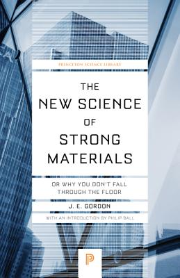 The New Science of Strong Materials: Or Why You Don't Fall Through the Floor (Princeton Science Library) Cover Image
