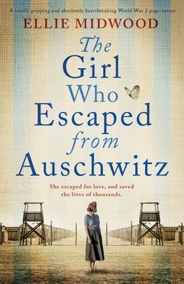 The Girl Who Escaped from Auschwitz: A totally gripping and absolutely heartbreaking World War 2 page-turner, based on a true story Cover Image