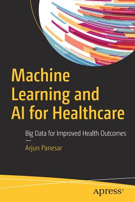 Machine Learning and AI for Healthcare: Big Data for Improved Health Outcomes Cover Image
