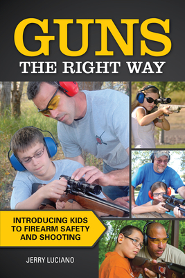 Guns the Right Way: Introducing Kids to Firearm Safety and Shooting Cover Image