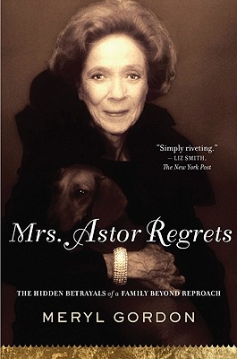 Mrs. Astor Regrets: The Hidden Betrayals of a Family Beyond Reproach Cover Image