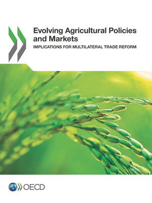 Evolving Agricultural Policies and Markets Implications for Multilateral Trade Reform Cover Image