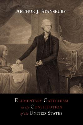 Elementary Catechism on the Constitution of the United States: For the Use of Schools Cover Image
