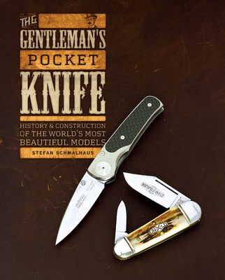 The Gentleman's Pocket Knife: History and Construction of the World's Most Beautiful Models Cover Image