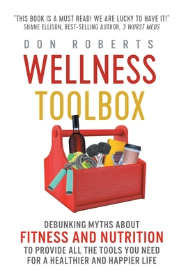 Wellness Toolbox: Debunking Myths About Fitness and Nutrition to Provide All the Tools You Need For A Healthier And Happier Life Cover Image