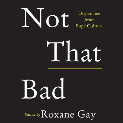 Not That Bad Lib/E: Dispatches from Rape Culture Cover Image