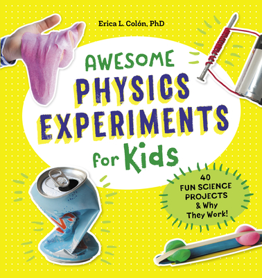 Awesome Physics Experiments for Kids: 40 Fun Science Projects and Why They Work Cover Image