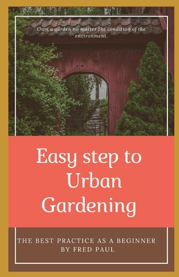 EASY STEP TO URBAN GARDENING - The best practice as a beginner Cover Image