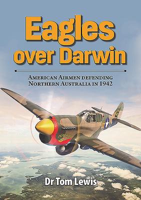 Eagles Over Darwin: American Airmen Defending Northern Australia in 1942 Cover Image