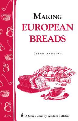 Making European Breads: Storey's Country Wisdom Bulletin A-172 (Storey Country Wisdom Bulletin) Cover Image
