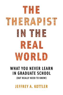 The Therapist in the Real World: What You Never Learn in Graduate School (But Really Need to Know) Cover Image