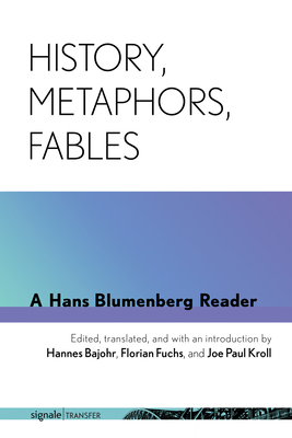 History, Metaphors, Fables: A Hans Blumenberg Reader Cover Image