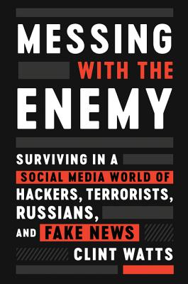 Messing with the Enemy: Surviving in a Social Media World of Hackers, Terrorists, Russians, and Fake News image_path