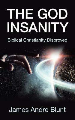 The God Insanity: Biblical Christianity Disproved Cover Image