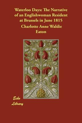 Waterloo Days: The Narrative of an Englishwoman Resident at Brussels in June 1815 Cover Image