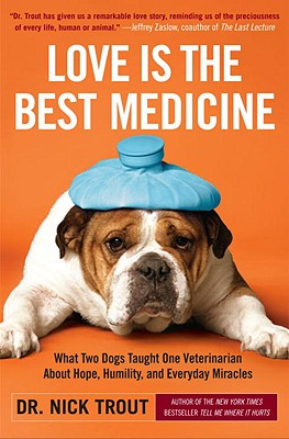 Love Is the Best Medicine: What Two Dogs Taught One Veterinarian about Hope, Humility, and Everyday Miracles Cover Image