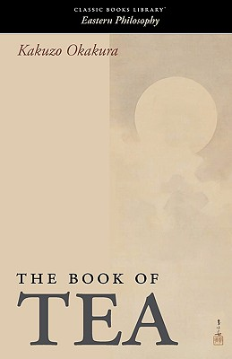 The Book of Tea (Classic Books Library. Eastern Philosophy) Cover Image