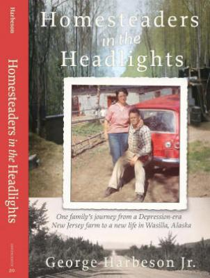 Homesteaders in the Headlights: One family's journey from a Depression-era New Jersey farm to a new life in Wasilla, Alaska Cover Image