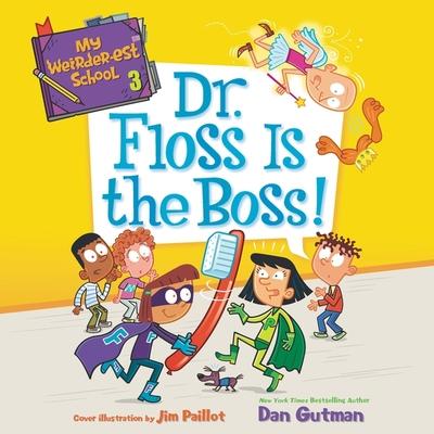 My Weirder-est School: Dr. Floss Is the Boss! Cover Image