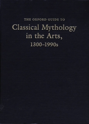 Cover for The Oxford Guide to Classical Mythology in the Arts, 1300-1990s