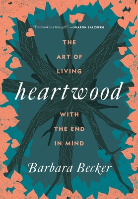 Heartwood: The Art of Living with the End in Mind Cover Image