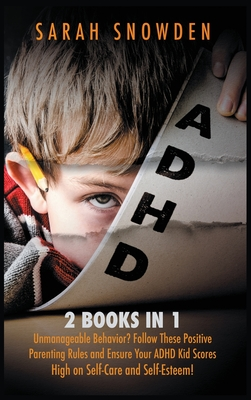 ADHD: 2 Books in 1: Unmanageable Behavior? Follow These Positive Parenting Rules and Ensure Your ADHD Kid Scores High on Sel Cover Image