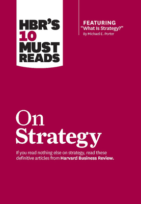 "HBR's 10 Must Reads on Strategy (including featured article ""What Is Strategy?"" by Michael E. Porter)Harvard Business Review"