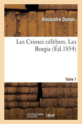 Les Crimes célèbres. Les Borgia.Tome 1 (Sciences Sociales) Cover Image