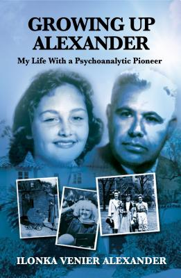 Growing Up Alexander: My Life with a Psychoanalytic Pioneer (Karnac Library) Cover Image