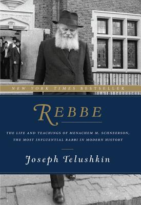 Rebbe: The Life and Teachings of Menachem M. Schneerson, the Most Influential Rabbi in Modern History Cover Image