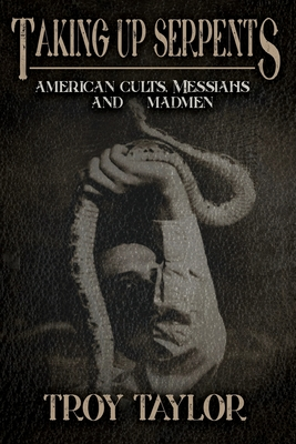 Taking Up Serpents: American Cults, Messiahs, and Madmen Cover Image