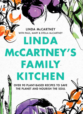 Linda McCartney's Family Kitchen: Over 90 Plant-Based Recipes to Save the Planet and Nourish the Soul Cover Image