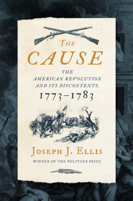 The Cause: The American Revolution and its Discontents, 1773-1783 Cover Image