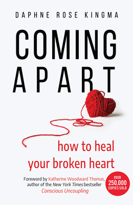 Coming Apart: How to Heal Your Broken Heart (Uncoupling, Divorce, Move On) Cover Image