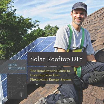 Solar Rooftop DIY: The Homeowner's Guide to Installing Your Own Photovoltaic Energy System (Countryman Know How) Cover Image