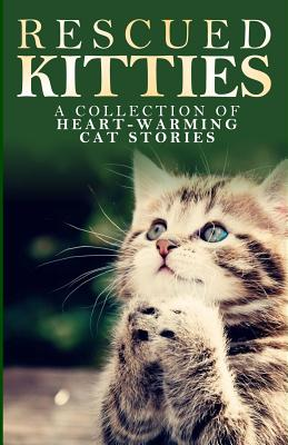 Rescued Kitties: A Collection of Heart-Warming Cat Stories Cover Image