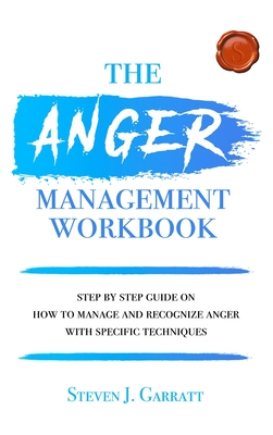 Anger management workbook: Step by Step Guide on How to Manage and Recognize Anger With Specific Techniques Cover Image