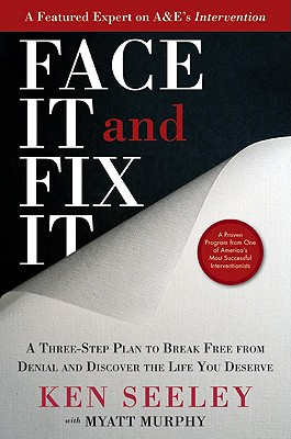 Face It and Fix It: A Three-Step Plan to Break Free from Denial and Discover the Life You Deserve Cover Image