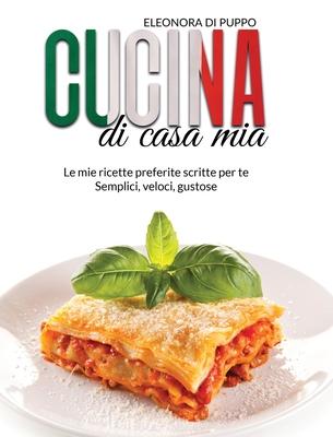 Cucina Di Casa Mia Le Mie Ricette Preferite Scritte Per Te Semplici Veloci Gustose Italian Cookbook A Straight Forward Guide To Fin Hardcover Book Ends Winchester