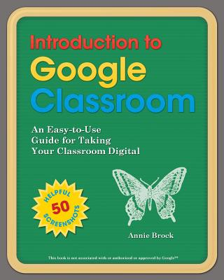 Introduction to Google Classroom: An Easy-to-Use Guide to Taking Your Classroom Digital Cover Image