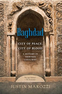 Baghdad: City of Peace, City of Blood--A History in Thirteen Centuries Cover Image