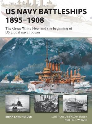 US Navy Battleships 1895–1908: The Great White Fleet and the beginning of US global naval power (New Vanguard) Cover Image