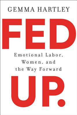 Fed Up: Emotional Labor, Women, and the Way Forward Cover Image