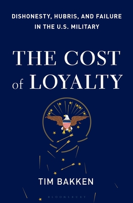 The Cost of Loyalty: Dishonesty, Hubris, and Failure in the U.S. Military Cover Image