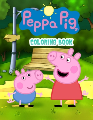 Peppa Pig Coloring Book: Amazing Coloring Book For Fans Of Peppa Pig Cover Image