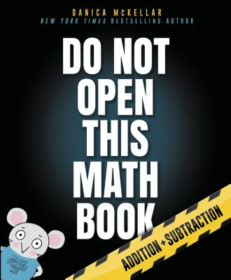 Do Not Open This Math Book: Addition + Subtraction (McKellar Math) Cover Image