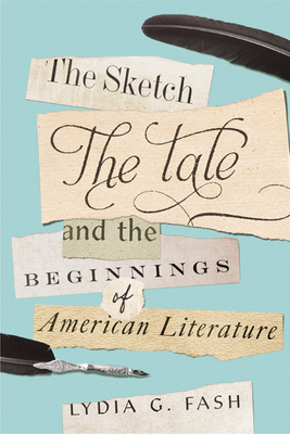 The Sketch, the Tale, and the Beginnings of American Literature Cover Image