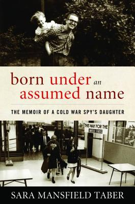 Born Under an Assumed Name: The Memoir of a Cold War Spy's Daughter Cover Image