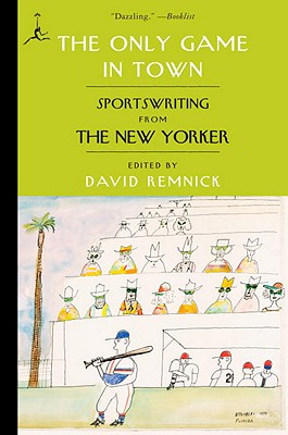 The Only Game in Town: Sportswriting from the New Yorker Cover Image