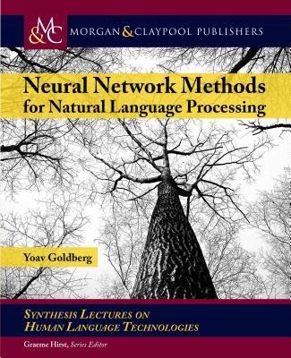 Neural Network Methods in Natural Language Processing (Synthesis Lectures on Human Language Technologies) Cover Image